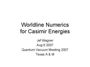 Worldline Numerics for Casimir Energies Jef Wagner Aug