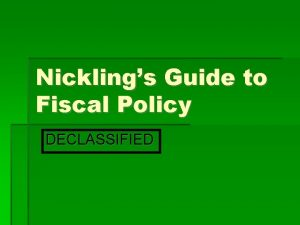 Nicklings Guide to Fiscal Policy DECLASSIFIED Stabilization Policy