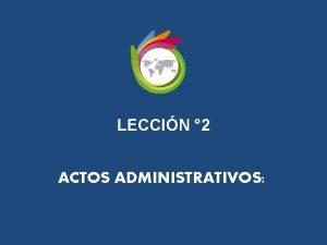 LECCIN 2 ACTOS ADMINISTRATIVOS ACTO ADMINISTRATIVO Art 130