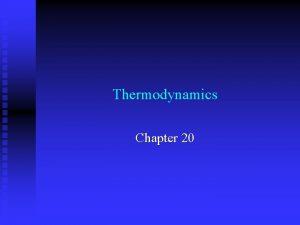 Thermodynamics Chapter 20 Thermodynamics Prediction of whether change