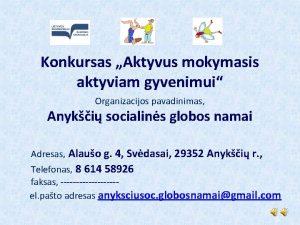 Konkursas Aktyvus mokymasis aktyviam gyvenimui Organizacijos pavadinimas Anyki