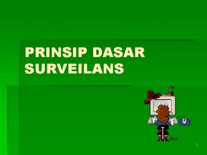 PRINSIP DASAR SURVEILANS 1 Tujuan definisi dasar hukum