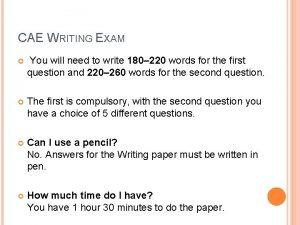 CAE WRITING EXAM You will need to write