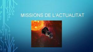 MISSIONS DE LACTUALITAT MISSIONS DE LA NASA En