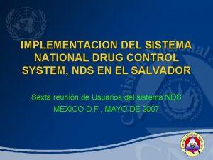 IMPLEMENTACION DEL SISTEMA NATIONAL DRUG CONTROL SYSTEM NDS