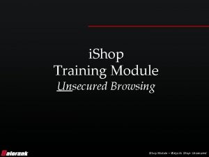 i Shop Training Module Unsecured Browsing i Shop