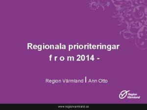 Regionala prioriteringar f r o m 2014 Region