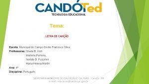 TECNOLOGIA EDUCACIONAL Tema LETRA DE CANO Escola Municipal
