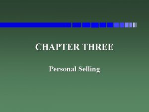 CHAPTER THREE Personal Selling PURPOSES OF SELLING Introducing