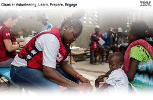 Disaster Volunteering Learn Prepare Engage 1 Disaster Volunteering