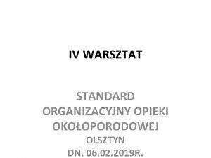 IV WARSZTAT STANDARD ORGANIZACYJNY OPIEKI OKOOPORODOWEJ OLSZTYN DN