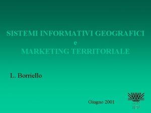 SISTEMI INFORMATIVI GEOGRAFICI e MARKETING TERRITORIALE L Borriello