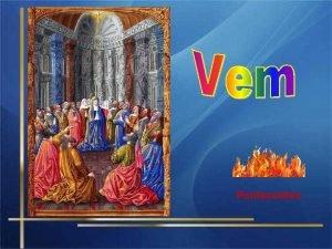 Pentecostes Celebramos hoje a festa de PENTECOSTES Recordamos