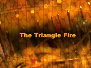 The Triangle Fire Once upon a time there