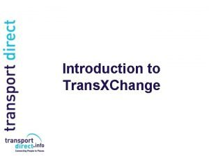 Introduction to Trans XChange The Purpose of Trans
