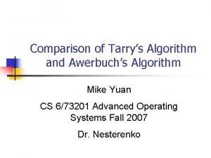 Comparison of Tarrys Algorithm and Awerbuchs Algorithm Mike