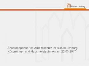 Ansprechpartner im Arbeitsschutz im Bistum Limburg Ksterinnen und