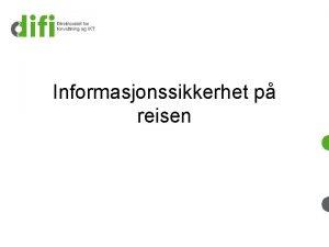 Informasjonssikkerhet p reisen Om Difi Visjon utvikle offentlig