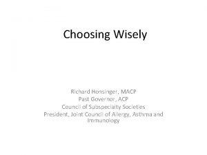 Choosing Wisely Richard Honsinger MACP Past Governor ACP