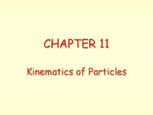 CHAPTER 11 Kinematics of Particles 11 1 INTRODUCTION
