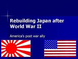 Rebuilding Japan after World War II Americas post