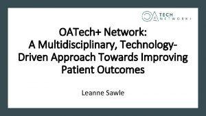 OATech Network A Multidisciplinary Technology Driven Approach Towards