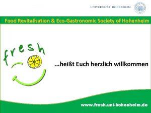 Food Revitalisation EcoGastronomic Society of Hohenheim heit Euch