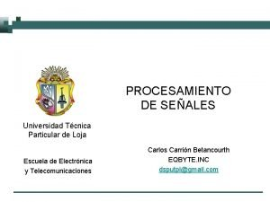 PROCESAMIENTO DE SEALES Universidad Tcnica Particular de Loja
