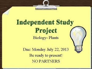 Independent Study Project Biology Plants Due Monday July