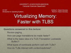 UNIVERSITY of WISCONSINMADISON Computer Sciences Department CS 537