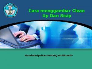 Cara menggambar Clean Up Dan Sisip Mendeskripsikan tentang