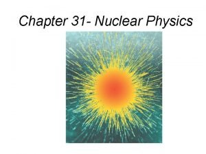 Chapter 31 Nuclear Physics 31 1 Nuclear Structure