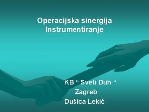 Operacijska sinergija Instrumentiranje KB Sveti Duh Zagreb Duica