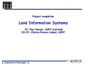 Project completion Land Information Systems PI Paul Houser