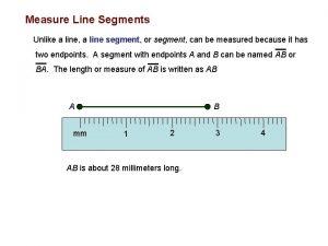 Measure Line Segments Unlike a line a line