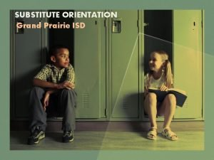 SUBSTITUTE ORIENTATION Grand Prairie ISD INTRODUCTION Grand Prairie