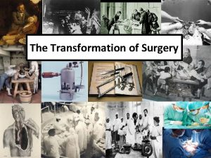 The Transformation of Surgery The Transformation of Surgery