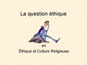 La question thique en thique et Culture Religieuse