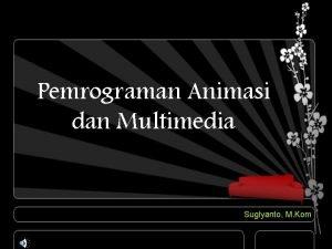 Pemrograman Animasi dan Multimedia Sugiyanto M Kom ANIMASI