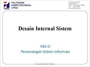 Desain Internal Sistem KBSSI Perancangan Sistem Informasi Perancangan