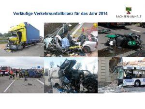 Vorlufige Verkehrsunfallbilanz fr das Jahr 2014 Vorlufige Verkehrsunfallbilanz