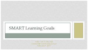 SMART Learning Goals Kelly York Julie Hall Cedar