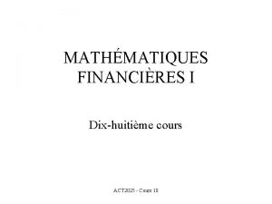 MATHMATIQUES FINANCIRES I Dixhuitime cours ACT 2025 Cours