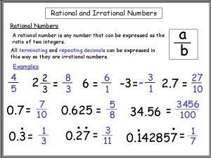 Rational and Irrational Numbers Rational Numbers a b