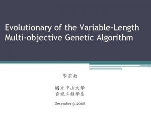 Evolutionary of the VariableLength Multiobjective Genetic Algorithm December