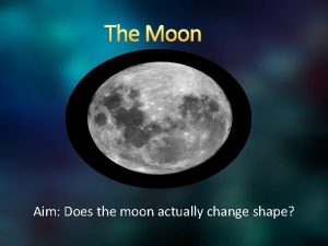 The Moon Aim Does the moon actually change