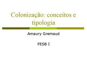 Colonizao conceitos e tipologia Amaury Gremaud FESB I