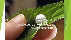 MEDICINA ALTERNATIVA Y COMPLEMENTARIA MEDICINA ALTERNATIVA Y COMPLEMENTARIA