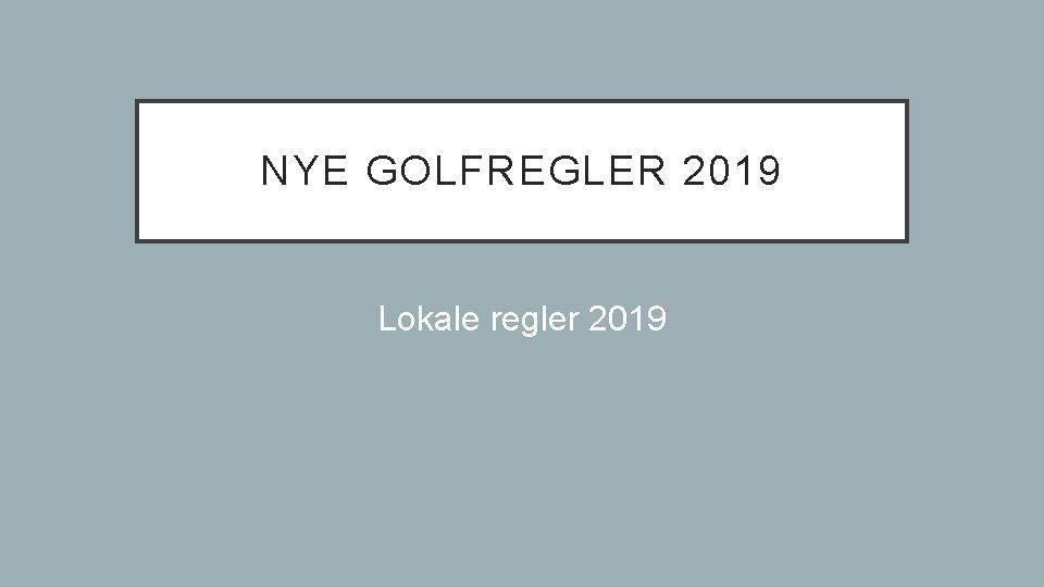 NYE GOLFREGLER 2019 Lokale regler 2019 NYE GOLFREGLER