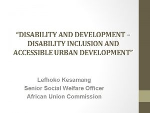 DISABILITY AND DEVELOPMENT DISABILITY INCLUSION AND ACCESSIBLE URBAN